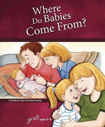 Where Do Babies Comes From? (Girls 6-8) (Learning About Sex Series)