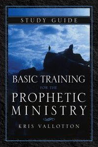 Basic Training For the Prophetic Ministry (Study Guide)