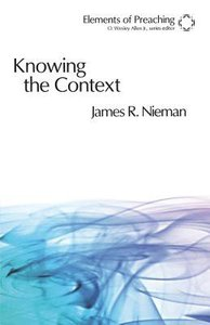 Knowing the Contexts (Elements Of Preaching Series)