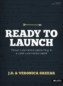 Ready to Launch: Jesus-Centered Parenting in a Child-Centered World (Leader Kit)