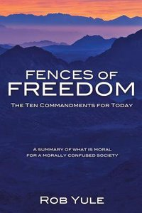 Fences of Freedom: The Ten Commandments For Today