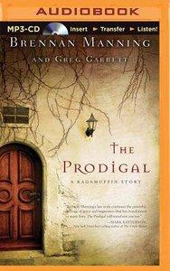 The Prodigal: A Ragamuffin Story (Unabridged, Mp3)