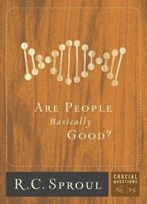 Are People Basically Good? (#25 in Crucial Questions Series)