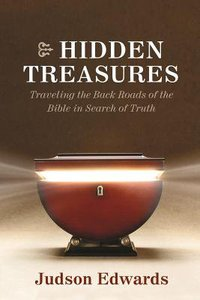 Hidden Treasures: Walking the Back Roads of the Bible in Search of Truth