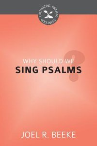Why Should We Sing Psalms? (Cultivating Biblical Godliness Series)