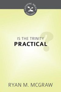 Is the Trinity Practical? (Cultivating Biblical Godliness Series)