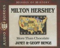 Milton Hershey - More Than Chocolate (Unabridged, 5 CDS) (Heroes Of History Series)
