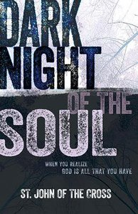 Dark Night of the Soul: When You Realize God is All That You Have