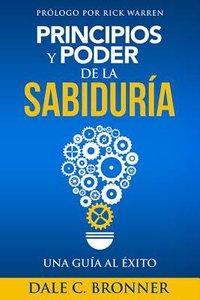 Principios Y Poder De La Sabiduria Una Guia All Exito (Power Principles)