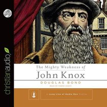 The Mighty Weakness of John Knox (Unabridged, 3 Cds)
