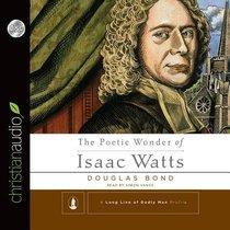 The Poetic Wonder of Isaac Watts (Unabridged, 3 Cds)