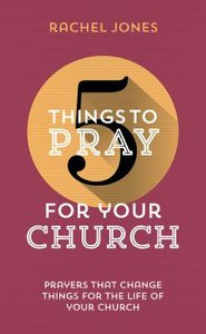 For Your Church (5 Things To Pray Series)