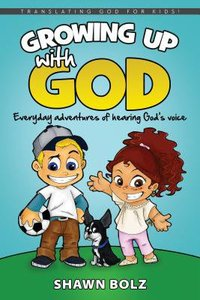 Growing Up With God: Adventures in Hearing His Voice