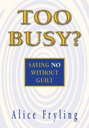 Too Busy?: Saying No Without Guilt Booklet
