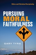 Pursuing Moral Faithfulness: Ethics and Christian Discipleship Paperback