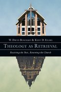 Theology as Retrieval: Receiving the Past, Renewing the Church Paperback