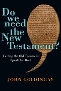 Do We Need the New Testament?: Letting the Old Testament Speak For Itself Paperback