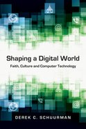 Shaping a Digital World: Faith, Culture and Computer Technology Paperback
