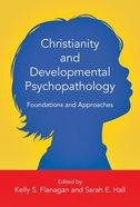Christianity and Developmental Psychopathology Hardback