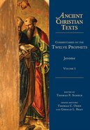 Commentaries on the Twelve Prophets (Volume 1) (#70 in Ancient Christian Texts Series)