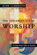 The Dangerous Act of Worship: Living God's Call to Justice Paperback