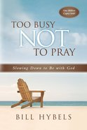 Too Busy Not to Pray: Slowing Down to Be With God (20th Anniversary Edition) Paperback