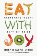 Eat With Joy: Redeeming God's Gift of Food Paperback