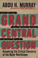 Grand Central Question: Answering the Critical Concerns of the Major Worldviews Paperback