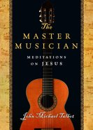 The Master Musician: Meditations on Jesus Paperback