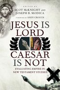 Jesus is Lord, Caesar is Not: Evaluating Empire in New Testament Studies Paperback