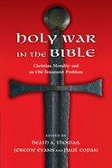 Holy War in the Bible: Christian Morality and An Old Testament Problem Paperback
