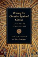 Reading the Christian Spiritual Classics Paperback