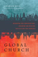 Global Church: Reshaping Our Conversations, Renewing Our Mission, Revitalizing Our Churches Hardback