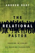 The Relational Pastor: Sharing in Christ By Sharing Ourselves Paperback