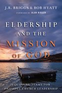 Eldership and the Mission of God: Equipping Teams For Faithful Church Leadership Paperback