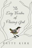 The Easy Burden of Pleasing God Paperback