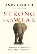 Strong and Weak: Embracing a Life of Love, Risk and True Flourishing Hardback