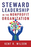 Steward Leadership in the Nonprofit Organization Paperback