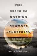 When Changing Nothing Changes Everything Paperback