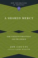 A Shared Mercy (New Explorations In Theology Series) Paperback