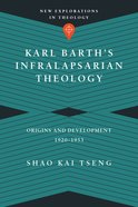 Karl Barth's Infralapsarian Theology (New Explorations In Theology Series) Paperback