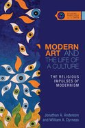 Modern Art and the Life of a Culture (Studies In Theology And The Arts Series) Paperback