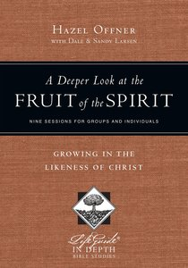 A Deeper Look At the Fruit of the Spirit (Lifeguide In Depth Bible Study Series)