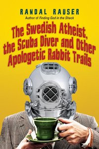 Swedish Atheist, the Scuba Diver and Other Apologetic Rabbit Trails, the