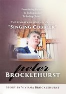 The Remarkable Journey of the Singing Cobbler Peter Brocklehurst Booklet