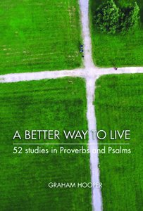 A Better Way to Live:52 Studies in Proverbs and Psalms