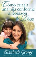 Como Criar a Una Hiji Conforme Al Corazon De Dios (Raising A Dughter After God's Own Heart) Paperback