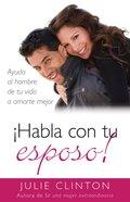 Habla Con Tu Esposo! (Talk To Your Husband!) Paperback