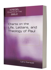 Charts on the Life, Letters, and Theology of Paul (Kregel Charts Of The Bible And Theology Series)