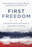 First Freedom: The Beginning and End of Religious Liberty Paperback